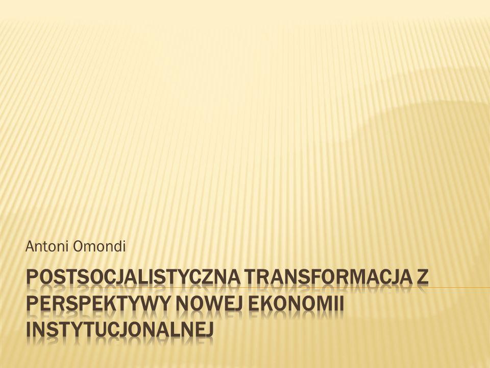 Antoni Omondi Postsocjalistyczna transformacja z perspektywy nowej ekonomii instytucjonalnej