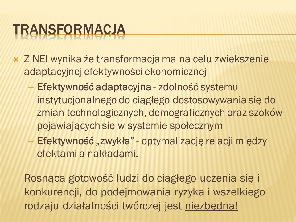 TransformacjaZ NEI wynika że transformacja ma na celu zwiększenie adaptacyjnej efektywności ekonomicznej.
