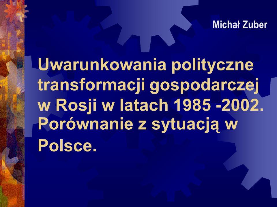 Michał Zuber Uwarunkowania polityczne transformacji gospodarczej w Rosji w latach 1985 -2002.