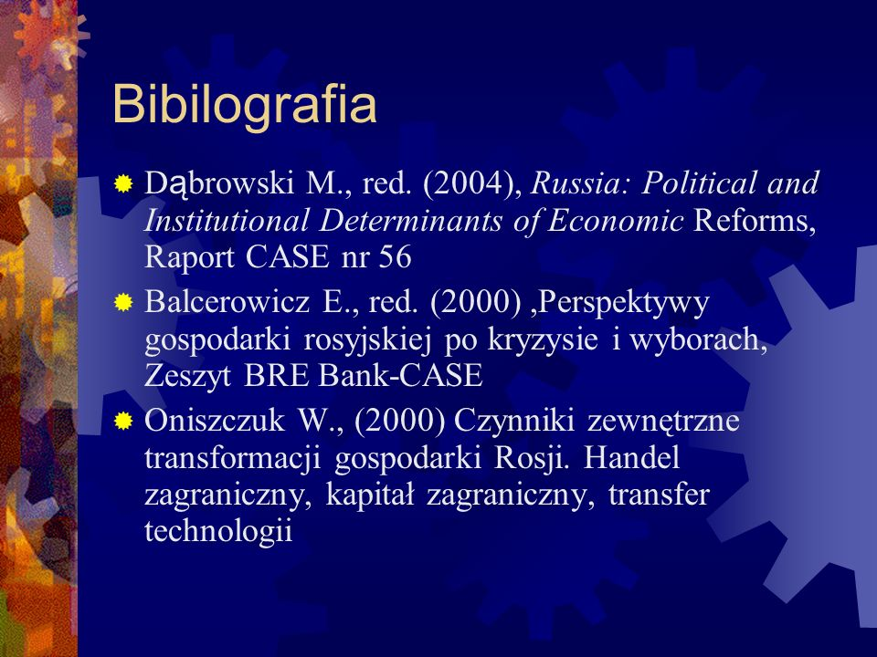 Bibilografia Dąbrowski M., red. (2004), Russia: Political and Institutional Determinants of Economic Reforms, Raport CASE nr 56.