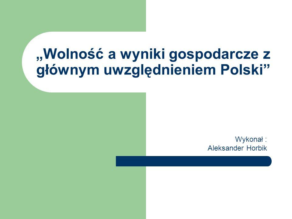 """""""Wolność a wyniki gospodarcze z głównym uwzględnieniem Polski"""