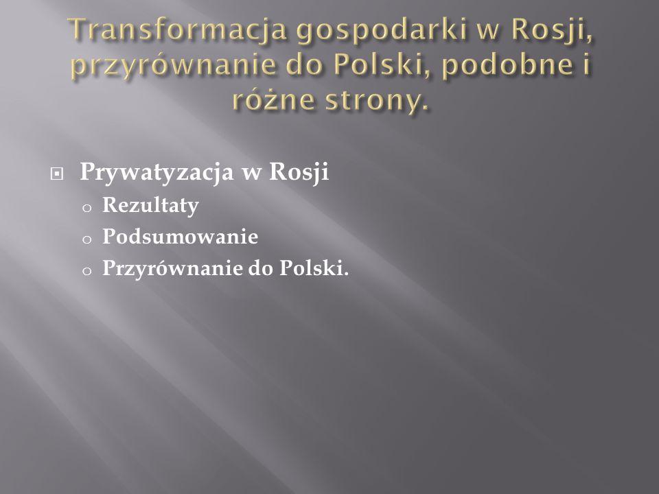 Transformacja gospodarki w Rosji, przyrównanie do Polski, podobne i różne strony.