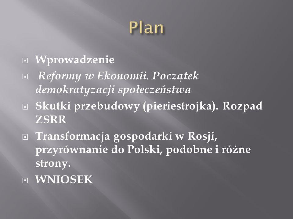 PlanWprowadzenie. Reformy w Ekonomii. Początek demokratyzacji społeczeństwa. Skutki przebudowy (pieriestrojka). Rozpad ZSRR.