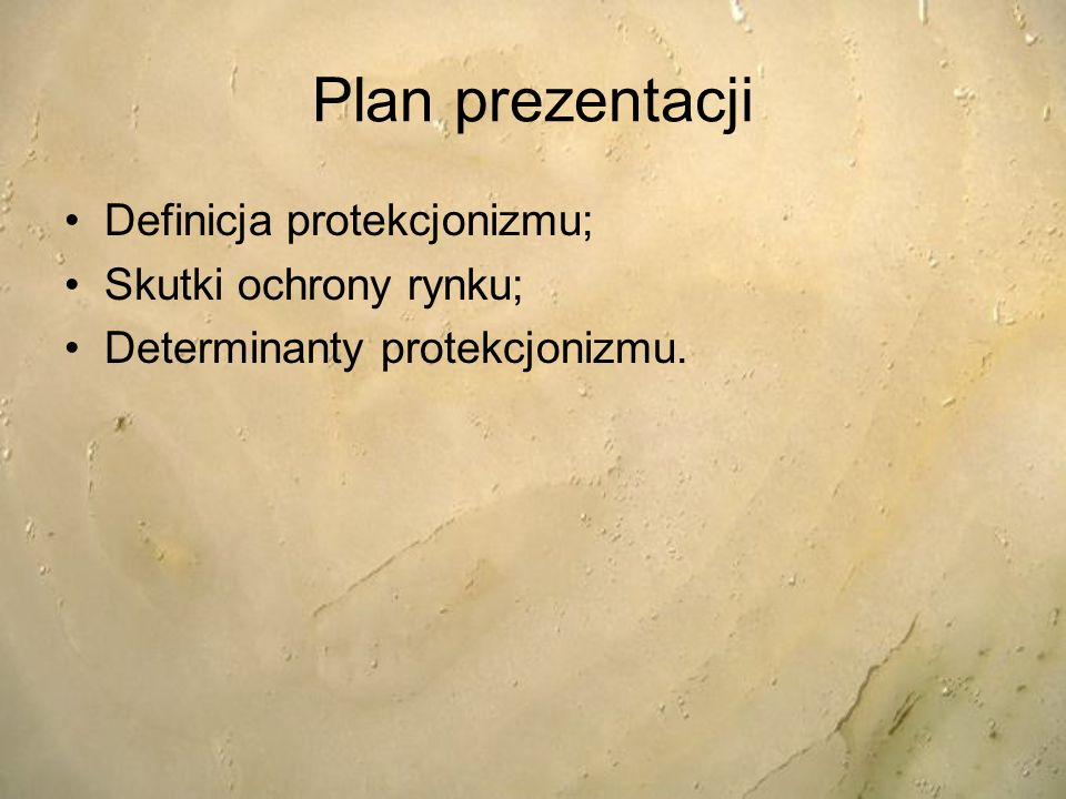 Plan prezentacji Definicja protekcjonizmu; Skutki ochrony rynku;