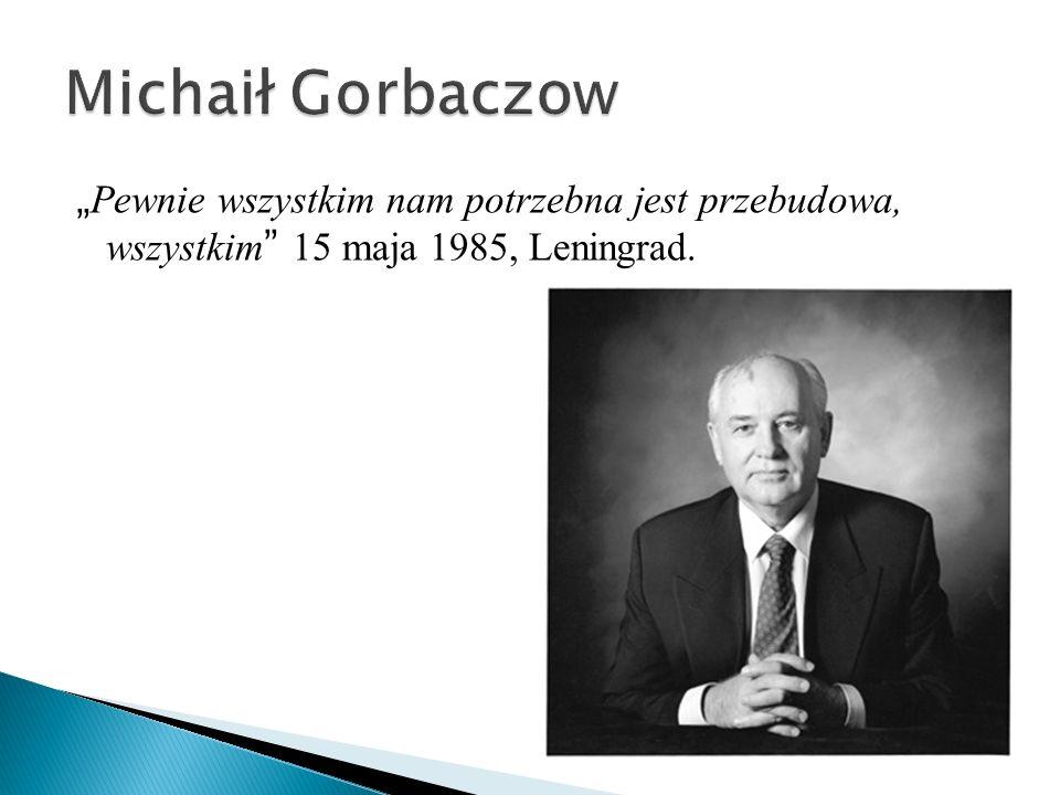 """Michaił Gorbaczow """"Pewnie wszystkim nam potrzebna jest przebudowa, wszystkim 15 maja 1985, Leningrad."""