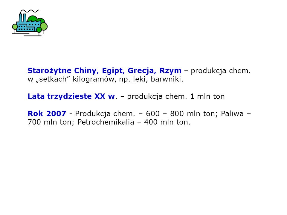 """Starożytne Chiny, Egipt, Grecja, Rzym – produkcja chem. w """"setkach kilogramów, np. leki, barwniki."""