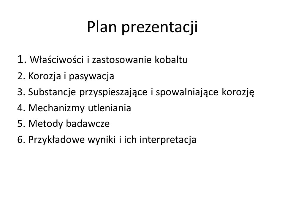 Plan prezentacji 1. Właściwości i zastosowanie kobaltu