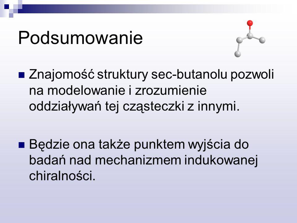 Podsumowanie Znajomość struktury sec-butanolu pozwoli na modelowanie i zrozumienie oddziaływań tej cząsteczki z innymi.
