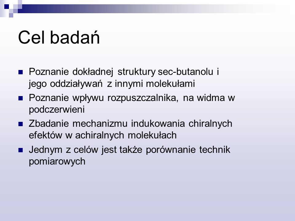 Cel badań Poznanie dokładnej struktury sec-butanolu i jego oddziaływań z innymi molekułami. Poznanie wpływu rozpuszczalnika, na widma w podczerwieni.