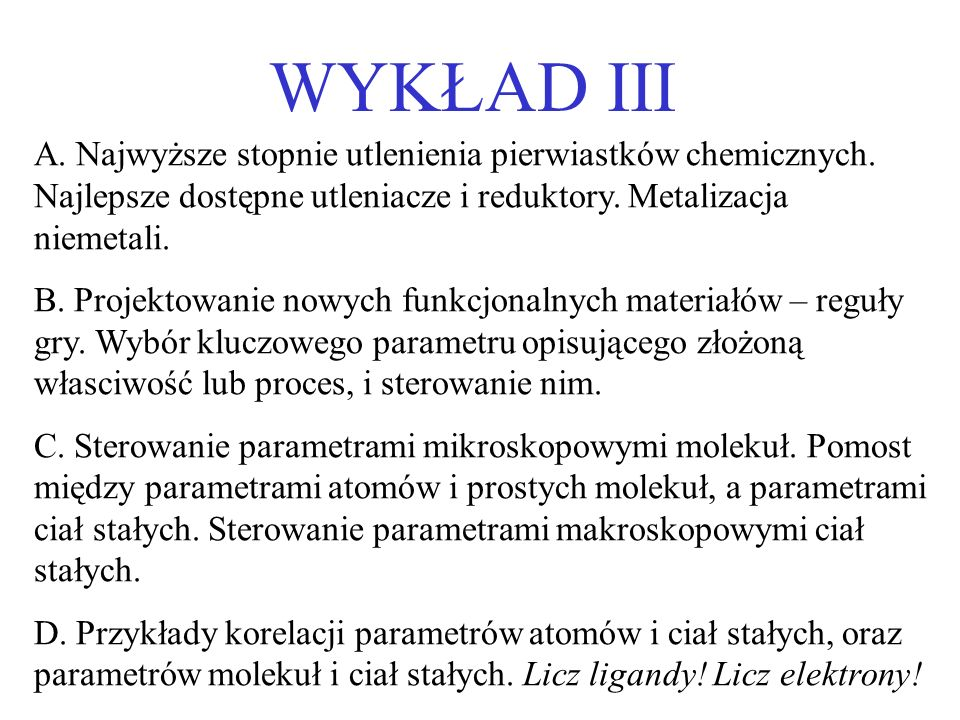 WYKŁAD III A. Najwyższe stopnie utlenienia pierwiastków chemicznych. Najlepsze dostępne utleniacze i reduktory. Metalizacja niemetali.
