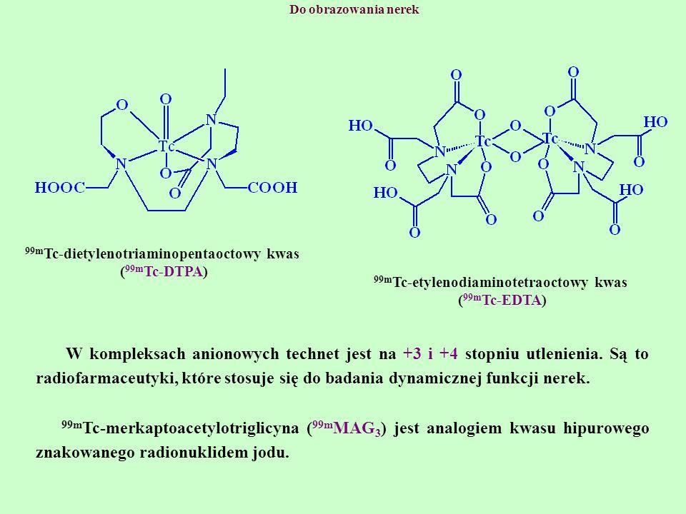 Do obrazowania nerek 99mTc-dietylenotriaminopentaoctowy kwas. (99mTc-DTPA) 99mTc-etylenodiaminotetraoctowy kwas.