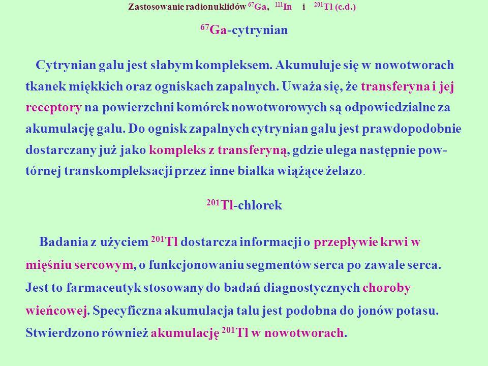 Zastosowanie radionuklidów 67Ga, 111In i 201Tl (c.d.)