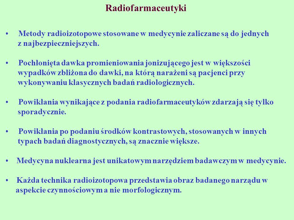 Radiofarmaceutyki Metody radioizotopowe stosowane w medycynie zaliczane są do jednych. z najbezpieczniejszych.