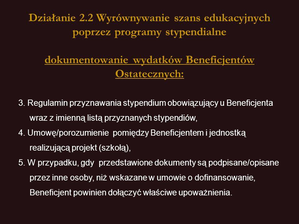 Działanie 2.2 Wyrównywanie szans edukacyjnych poprzez programy stypendialne dokumentowanie wydatków Beneficjentów Ostatecznych: