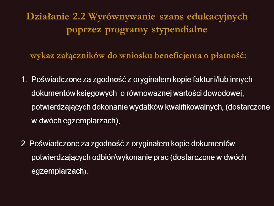 Działanie 2.2 Wyrównywanie szans edukacyjnych poprzez programy stypendialne wykaz załączników do wniosku beneficjenta o płatność:
