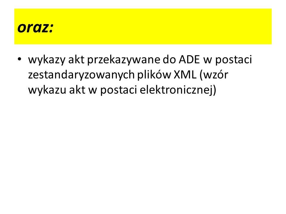 oraz: wykazy akt przekazywane do ADE w postaci zestandaryzowanych plików XML (wzór wykazu akt w postaci elektronicznej)
