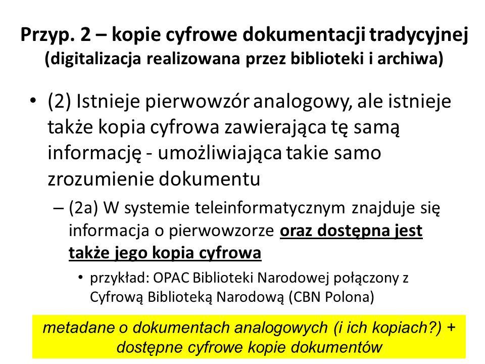 Przyp. 2 – kopie cyfrowe dokumentacji tradycyjnej (digitalizacja realizowana przez biblioteki i archiwa)