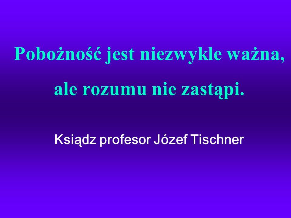 Pobożność jest niezwykle ważna, Ksiądz profesor Józef Tischner