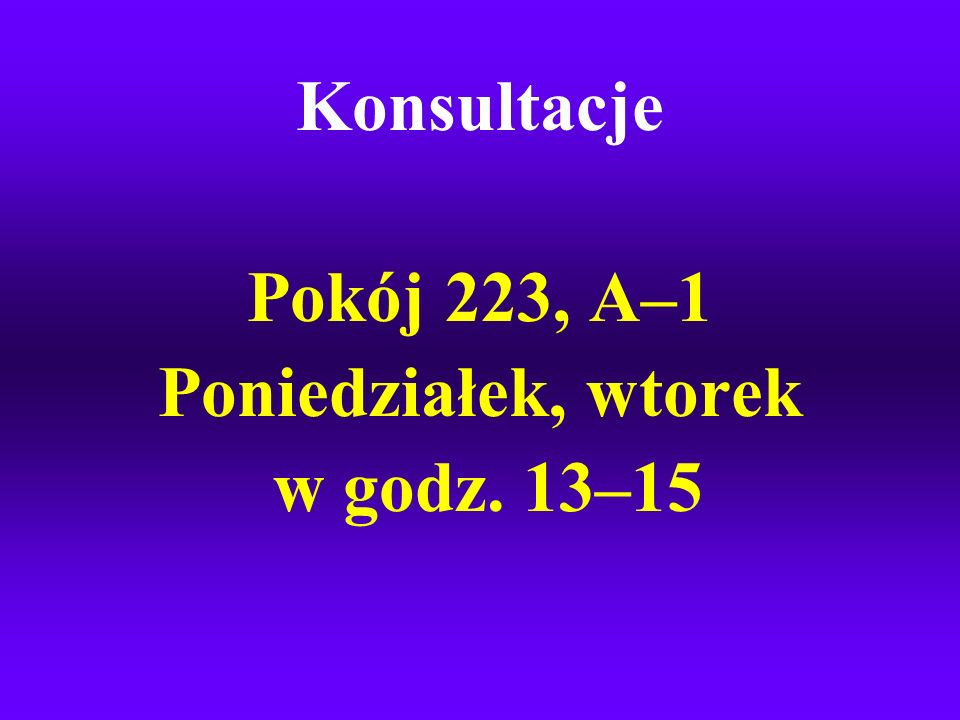 Konsultacje Pokój 223, A–1 Poniedziałek, wtorek