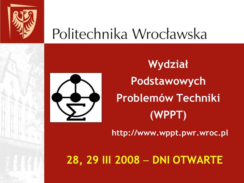 Wydział Podstawowych Problemów Techniki (WPPT) http://www. wppt. pwr