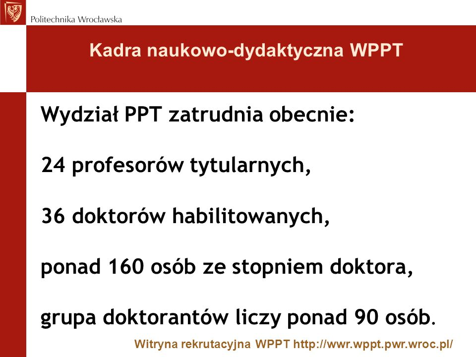 Wydział PPT zatrudnia obecnie: 24 profesorów tytularnych,