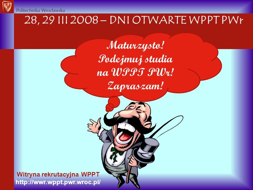28, 29 III 2008  DNI OTWARTE WPPT PWr Witryna rekrutacyjna WPPT