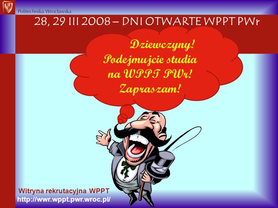 Zapraszam! 28, 29 III 2008  DNI OTWARTE WPPT PWr
