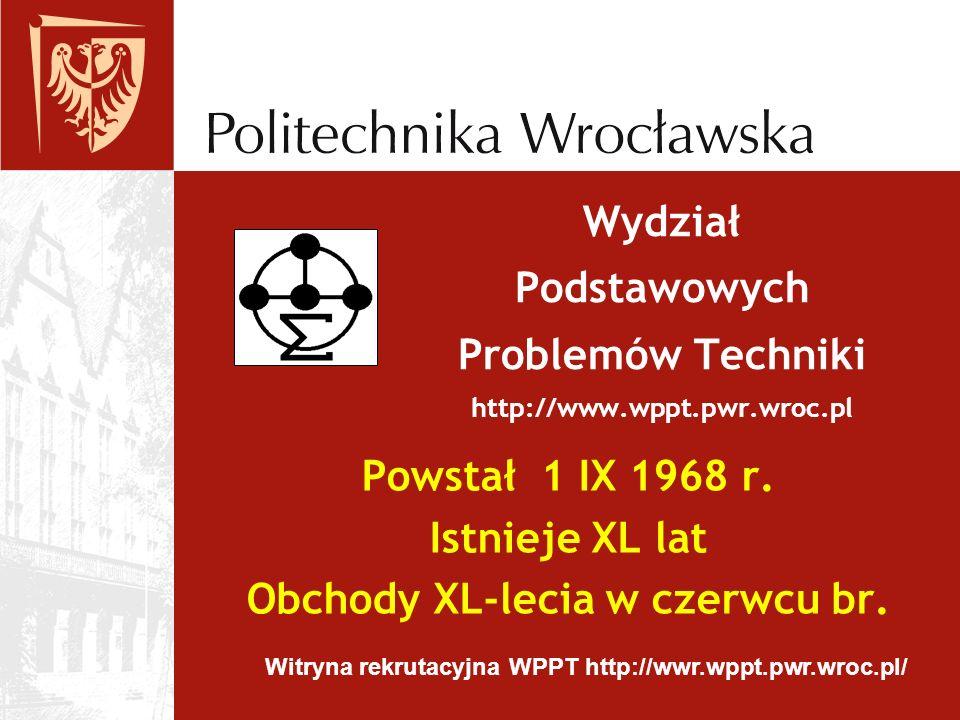 Wydział Podstawowych Problemów Techniki http://www.wppt.pwr.wroc.pl