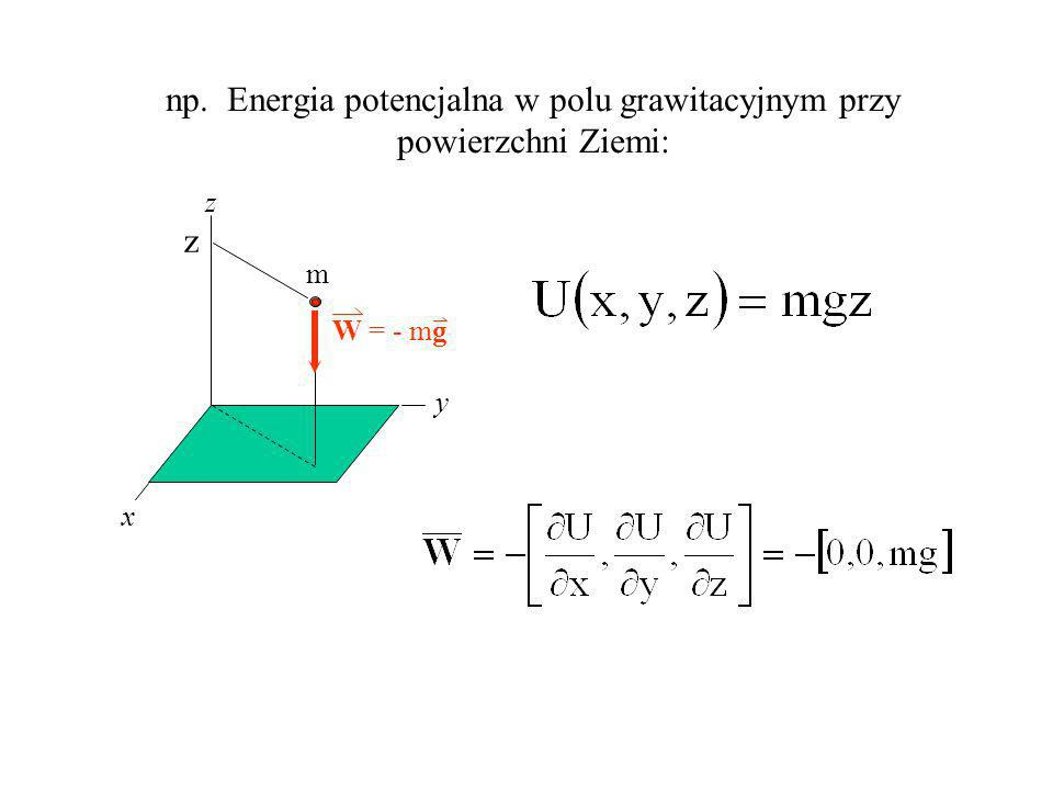 np. Energia potencjalna w polu grawitacyjnym przy powierzchni Ziemi: