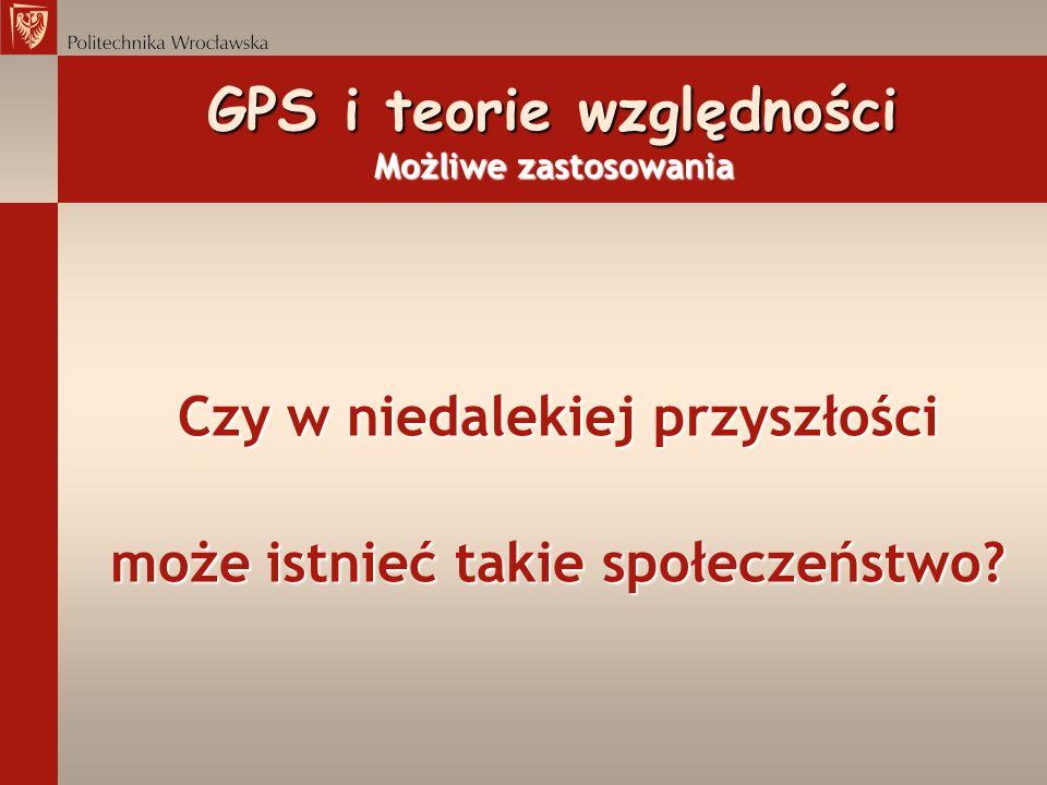 GPS i teorie względności Możliwe zastosowania