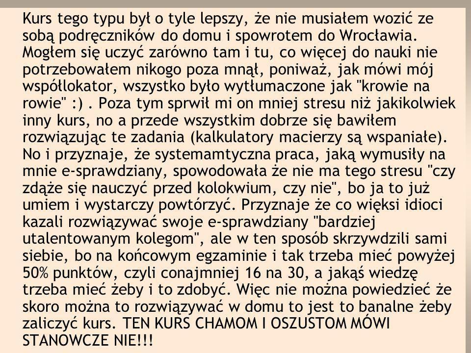 Kurs tego typu był o tyle lepszy, że nie musiałem wozić ze sobą podręczników do domu i spowrotem do Wrocławia.