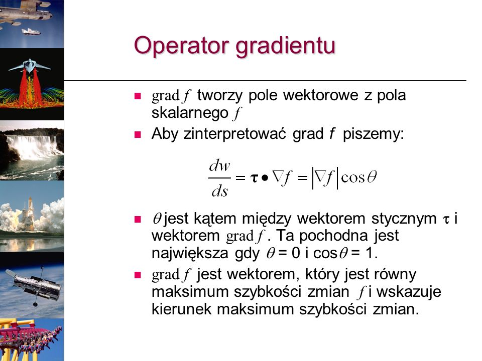 Operator gradientu grad f tworzy pole wektorowe z pola skalarnego f