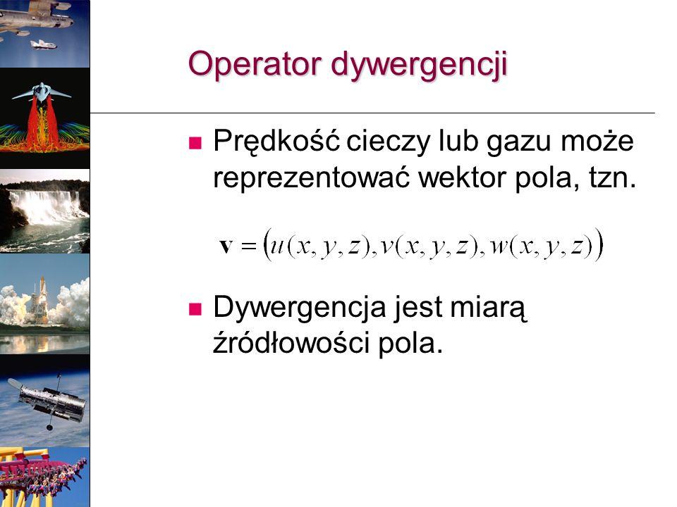 Operator dywergencji Prędkość cieczy lub gazu może reprezentować wektor pola, tzn.