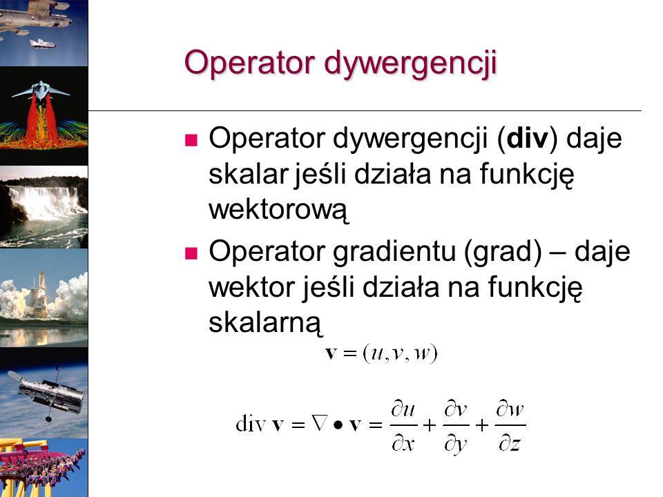 Operator dywergencji Operator dywergencji (div) daje skalar jeśli działa na funkcję wektorową.