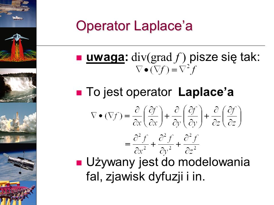 Operator Laplace'a uwaga: div(grad f ) pisze się tak: