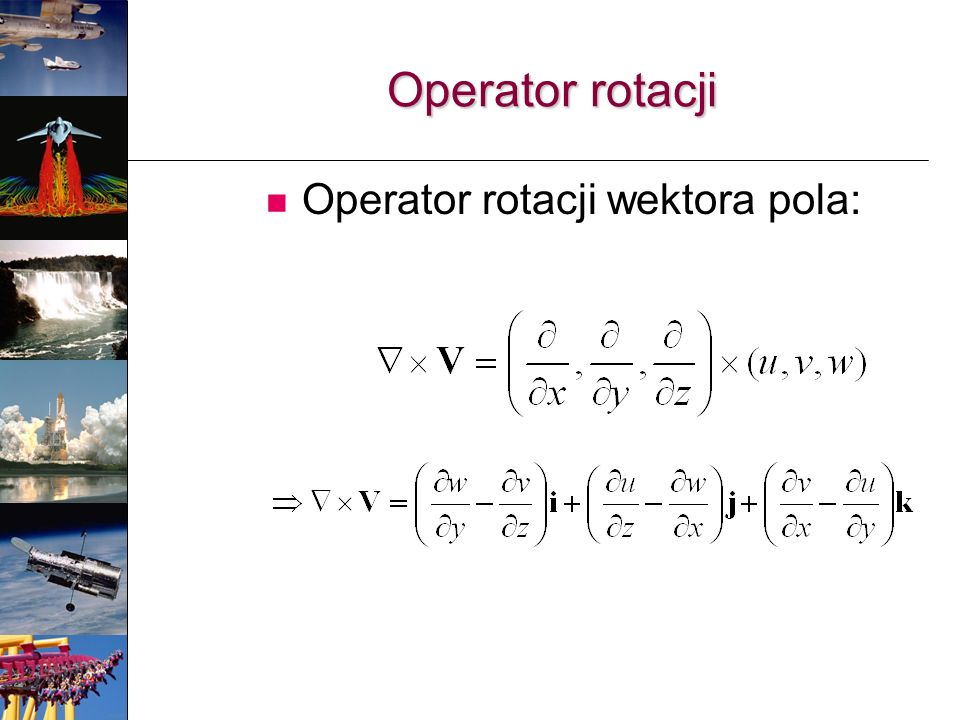 Operator rotacji Operator rotacji wektora pola: