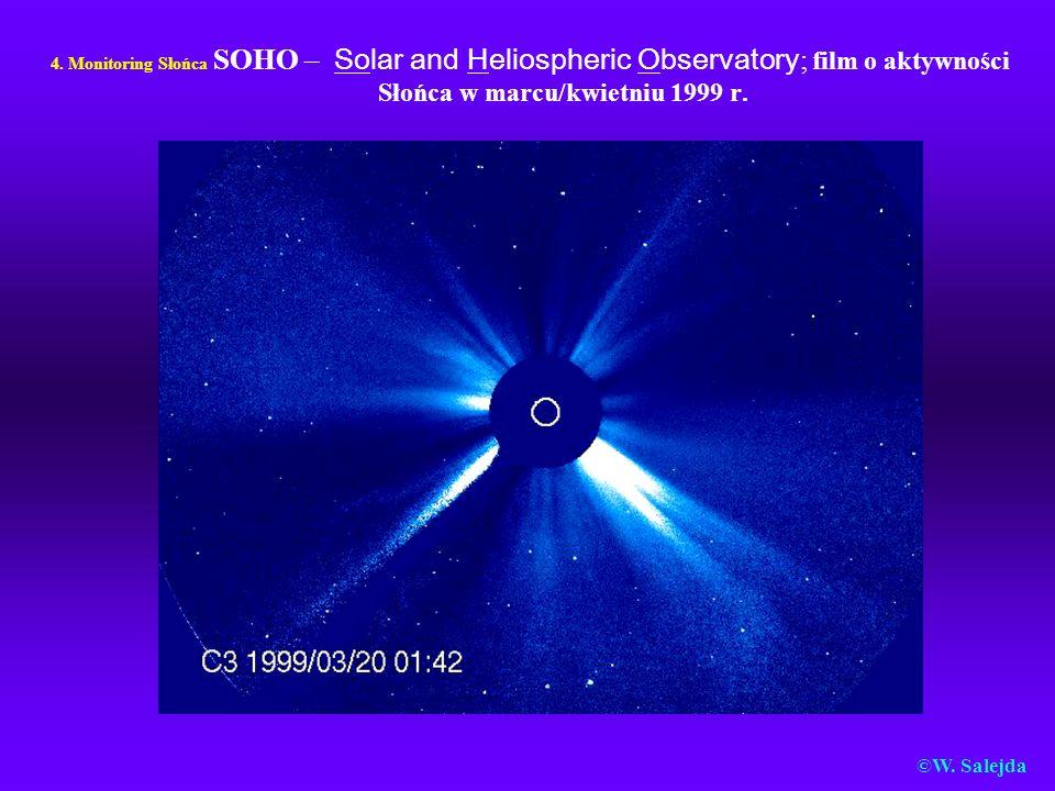 4. Monitoring Słońca SOHO – Solar and Heliospheric Observatory; film o aktywności Słońca w marcu/kwietniu 1999 r.