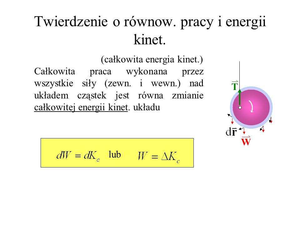 Twierdzenie o równow. pracy i energii kinet. (całkowita energia kinet