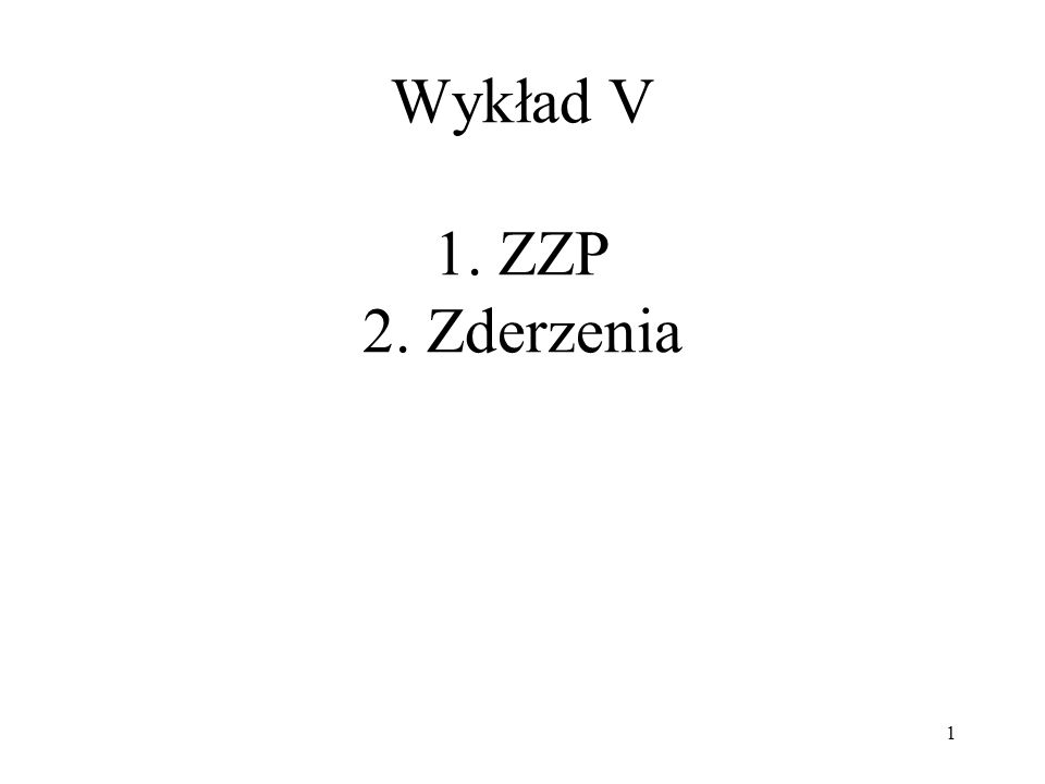 Wykład V 1. ZZP 2. Zderzenia