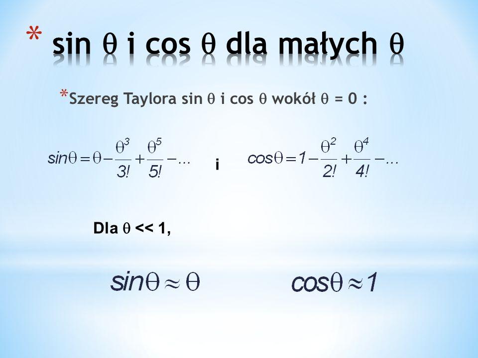 sin  i cos  dla małych  Szereg Taylora sin  i cos  wokół  = 0 :