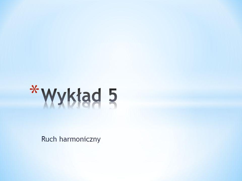 Wykład 5 Ruch harmoniczny