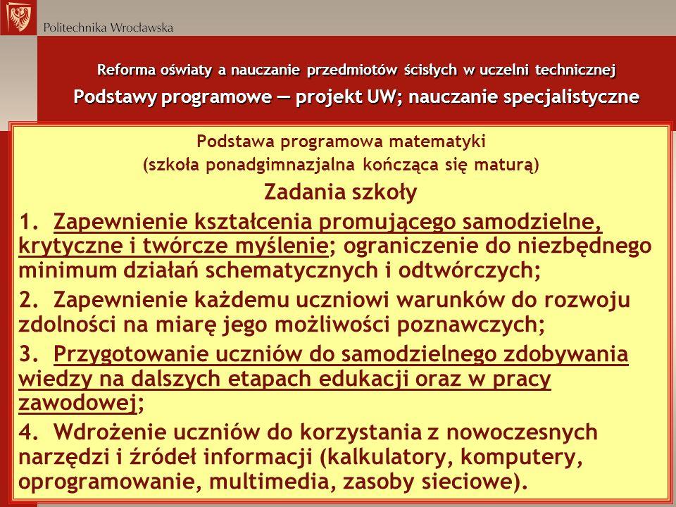 Reforma oświaty a nauczanie przedmiotów ścisłych w uczelni technicznej Podstawy programowe — projekt UW; nauczanie specjalistyczne