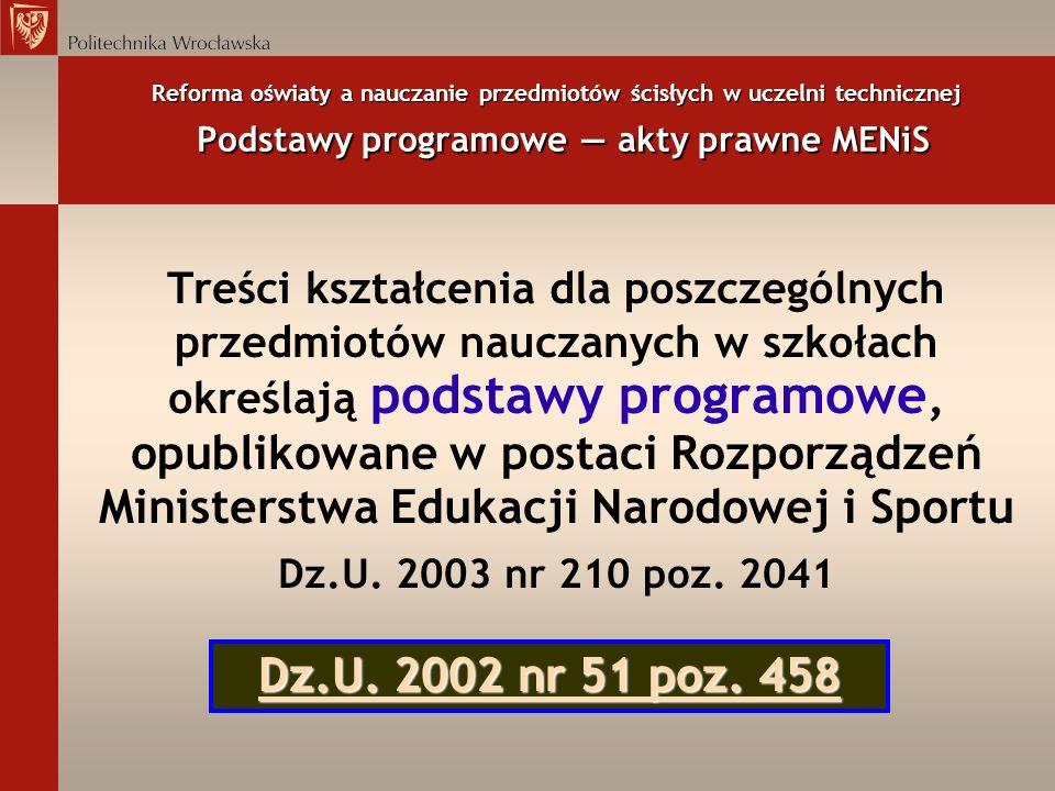 Reforma oświaty a nauczanie przedmiotów ścisłych w uczelni technicznej Podstawy programowe — akty prawne MENiS