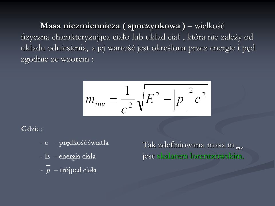 Tak zdefiniowana masa m inv jest skalarem lorentzowskim.