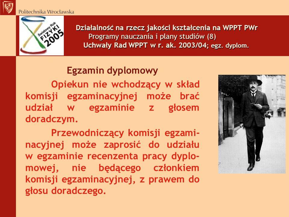 Działalność na rzecz jakości kształcenia na WPPT PWr Programy nauczania i plany studiów (8) Uchwały Rad WPPT w r. ak. 2003/04; egz. dyplom.