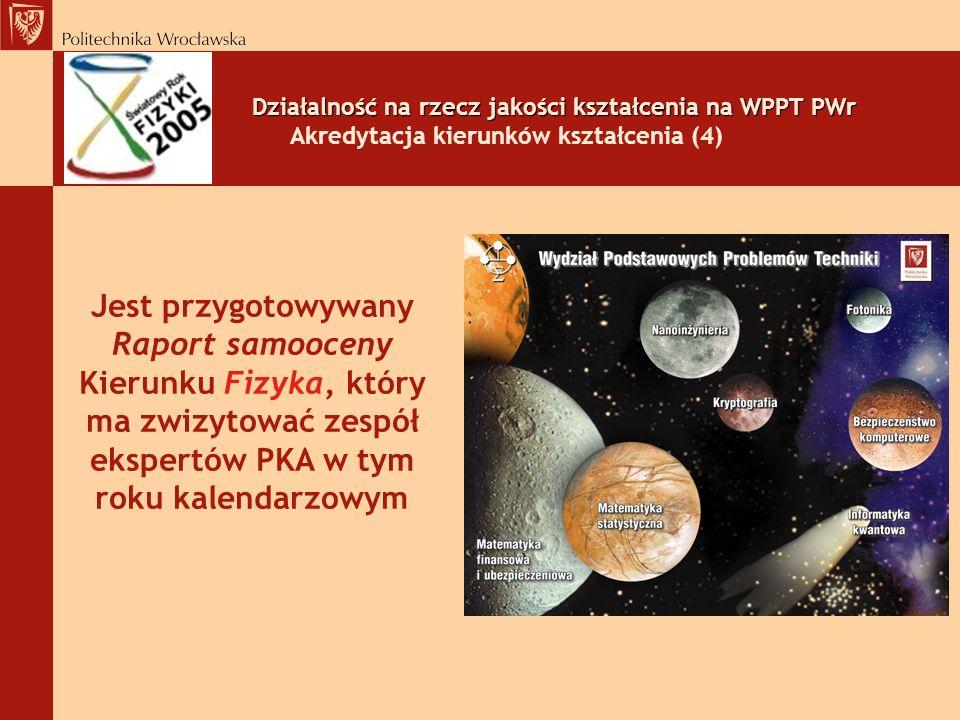 Działalność na rzecz jakości kształcenia na WPPT PWr Akredytacja kierunków kształcenia (4)