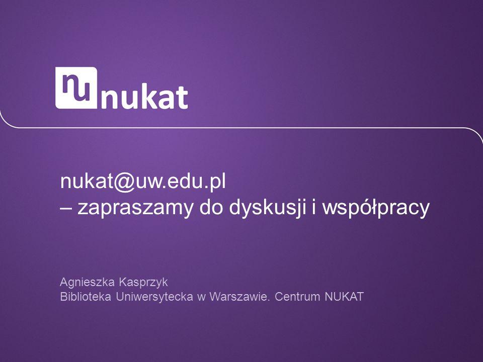 nukat@uw.edu.pl – zapraszamy do dyskusji i współpracy