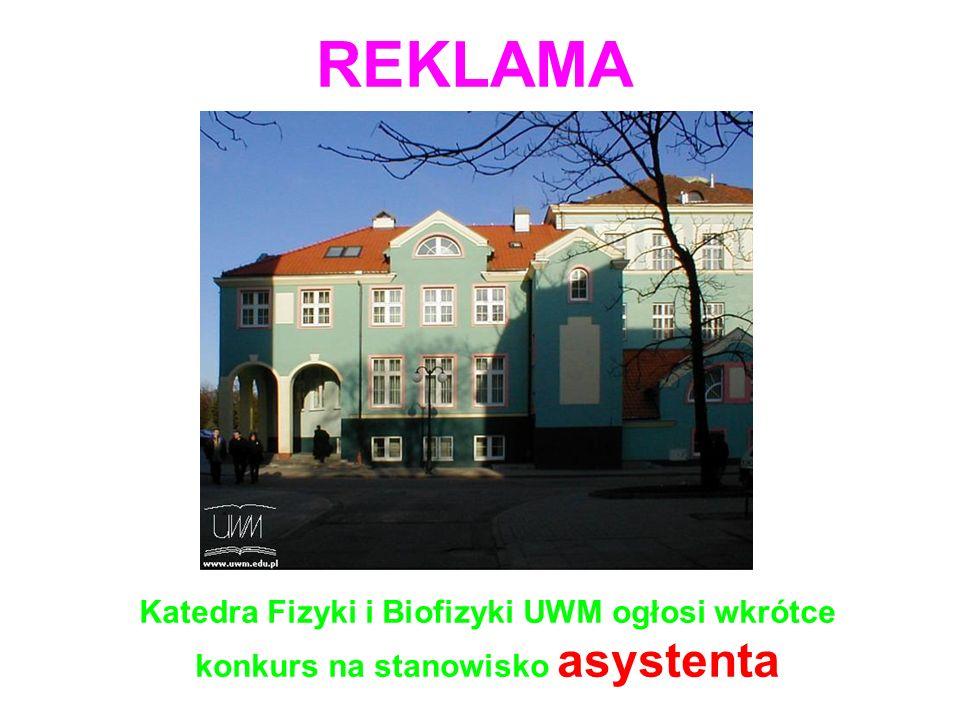 REKLAMA Katedra Fizyki i Biofizyki UWM ogłosi wkrótce konkurs na stanowisko asystenta