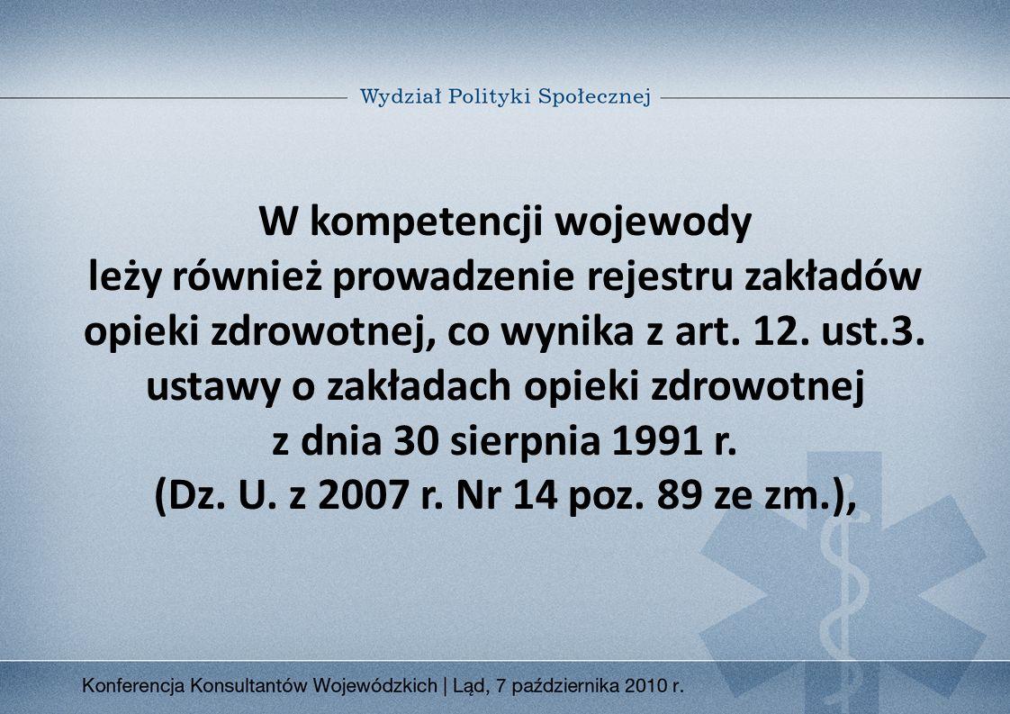 W kompetencji wojewody leży również prowadzenie rejestru zakładów opieki zdrowotnej, co wynika z art.