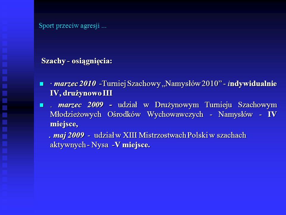 """Sport przeciw agresji ... Szachy - osiągnięcia: · marzec 2010 -Turniej Szachowy """"Namysłów 2010 - indywidualnie IV, drużynowo III."""